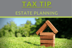 Tax Tip - Estate Planning